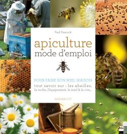 Apiculture Mode d'emploi : guide pratique et complet pour avoir des ruches et des abeilles chez soi